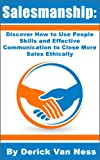 Salesmanship: Discover How to Use People Skills and Effective Communication to Close More Sales Ethically