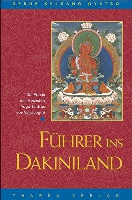 Führer ins Dakiniland: Die Praxis des Höchsten. Yoga-Tantras von Vajrayogini