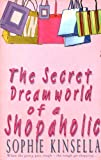 Sophie Kinsella The Secret Dreamworld of a Shopaholic by Sophie Kinsella 2000