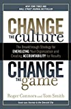 img - for Change the Culture, Change the Game: The Breakthrough Strategy for Energizing Your Organization and Creating Accounta bility for Results book / textbook / text book