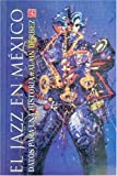 El jazz en M�xico. Datos para una historia (Especiales de a la Orilla del Viento) (Spanish Edition)
