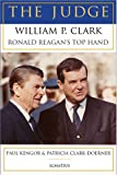 The Judge: William P. Clark, Ronald Reagan's Top Hand