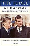 The Judge: William P. Clark, Ronald Reagans Top Hand
