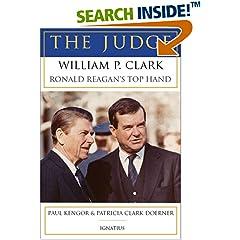 The Judge: William P. Clark, Ronald Reagan's Top Hand