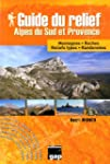 Guide du relief Alpes du Sud et Prove...