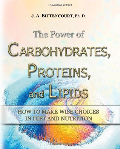 The Power Of Carbohydrates, Proteins, And Lipids: How To Make Wise Choices In Diet And Nutrition