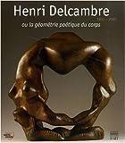 img - for Henri Delcambre ou la g om trie po tique du corps 1911-2003 book / textbook / text book