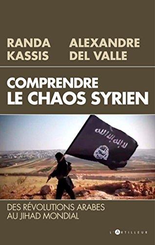 Comprendre le Chaos syrien : Des révolutions arabes au jihad mondial