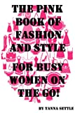 51RtHe1ZX2L. SL160  The Pink Book of Fashion and Style   For Busy Women on the Go