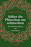 S��er die Pl�tzchen nie schmecken: Ein Weihnachtskrimi aus Oberbayern