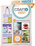 Craft It Now: 75+ Simple Handmade Projects