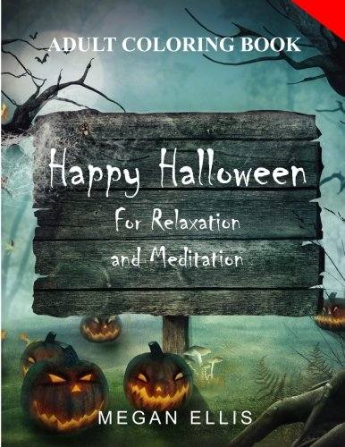 Adult Coloring Book: Happy Halloween : for Relaxation and Meditation by Megan Ellis