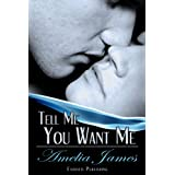 Tell Me You Want Me (College Romance Book 1) ~ Amelia James