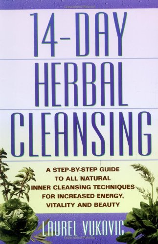 14 Day Herbal Cleansing: A Step-by-Step Guide to All Natural Inner Cleansing Techniques for Increased Energy, Vitality and Beauty