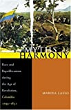 Myths of Harmony: Race and Republicanism during the Age of Revolution, Colombia, 1795-1831 (Pitt Latin American Studies)