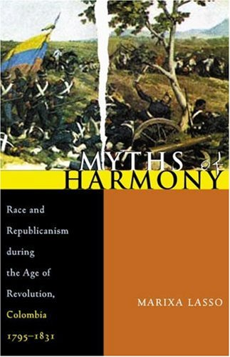 Myths of Harmony: Race and Republicanism during the Age of...