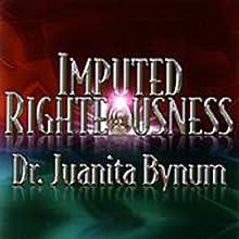 Imputed Righteousness Discours Auteur(s) : Juanita Bynum