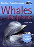 Whales and Dolphins (Kingfisher Young Knowledge) (0753411709) by Caroline Harris
