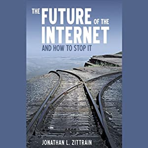 The Future of the Internet: And How to Stop It | [Jonathan Zittrain]