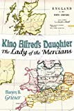 King Alfred's Daughter: The Lady of the Mercians