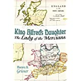King Alfred's Daughter: The Lady of the Mercians ~ Marjory A. Grieser