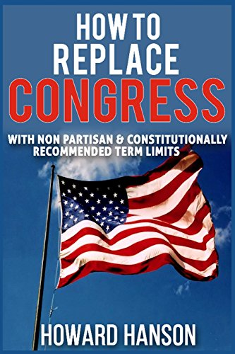 How To Replace Congress: With Non-Partisan & Constitutionally Recommended Term Limits