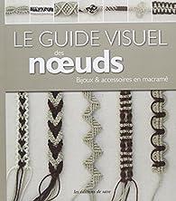 Le Guide Visuel Des Noeuds Bijoux Accessoires En Macrame Babelio