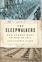 The Sleepwalkers: How Europe Went to War in 1914          Hardcover
