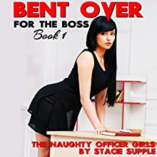Bent Over for the Boss: The Naughty Office Girls, Book 1 (       UNABRIDGED) by Stacie Supple Narrated by Anastasia Watley