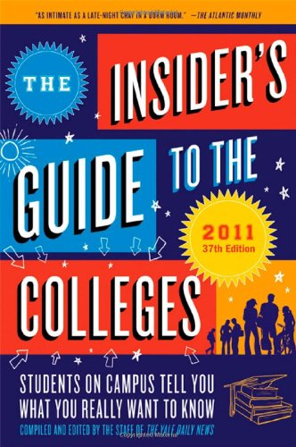 The Insider's Guide to the Colleges, 2011: Students on Campus Tell You What You Really Want to Know, 37th Edition (Insider's Guide to the Colleges: Students on Campus)