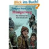 Hungerweg: Das Schicksal der Schwabenkinder Roman: Von Tirol zum Kindermarkt in Ravensburg