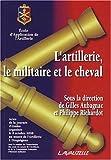 echange, troc Gilles Aubagnac, Philippe Richardot - L'artillerie, le militaire et le cheval