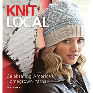 Knit Local: Celebrating America's Homegrown Yarns