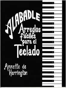 Alabadle: Arreglos Faciles Para El Teclado: Annette Herrington