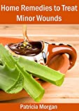 Home Remedies to Treat Minor Wounds