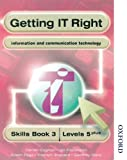 Getting IT Right - ICT Skills Students Book 3 (Levels 5+)