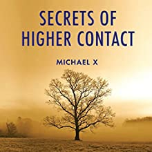 Secrets of Higher Contact (       UNABRIDGED) by Michael X Narrated by Sonny Dufault
