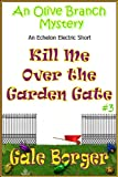 img - for Kill Me Over the Garden Gate (An Olive Branch Mystery Book 3) book / textbook / text book