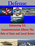 Enhancing U.S. Counterterrorism Efforts: The Role of State and Local Actors