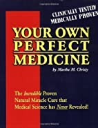 Your Own Perfect Medicine: The Incredible…