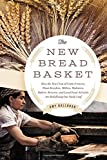 The New Bread Basket: How the New Crop of Grain Growers, Plant Breeders, Millers, Maltsters, Bakers, Brewers, and Local Food Activists Are Redefining Our Daily Loaf