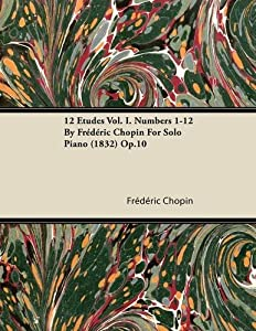 12 Etudes Vol. I. Numbers 1-12 By Frederic Chopin For Solo Piano (1832) Op.10 from Read Books