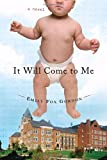 img - for It Will Come to Me: A Novel book / textbook / text book