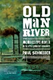 Paul Schneider Old Man River: The Mississippi River in North American History