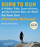 By Christopher McDougall: Born to Run: A Hidden Tribe, Superathletes, and the Greatest Race the World Has Never Seen [Audiobook]