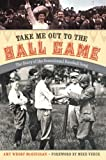 Take Me Out to the Ball Game: The Story of the Sensational Baseball Song