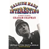 Calcium Made Interesting: Sketches, Letters, Essays & Gondolas: Sketches, Letters, Essays and Gondolasby Graham Chapman