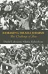 Remaking Israeli Judaism: The Challen...
