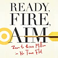 Ready, Fire, Aim: Zero to $100 Million in No Time Flat (       UNABRIDGED) by Michael Masterson Narrated by Sean Pratt