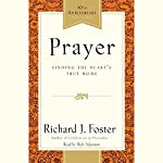 Prayer: Finding the Heart's True Home | Richard J. Foster